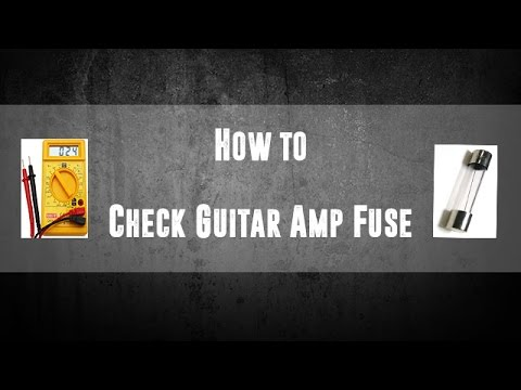 How to: Check Guitar Amp Fuse