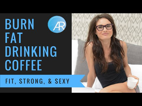Burn FAT Drinking Coffee