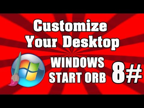 How To Customize Your Desktop #8 - Change Windows Start Orb