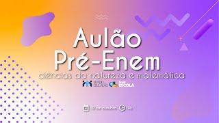 Aulão Pré-Enem Brasil Escola - Ciências da Natureza e Matemática