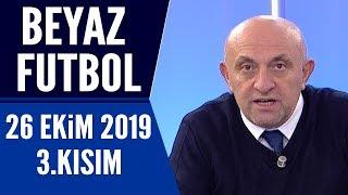 Beyaz Futbol 26 Ekim 2019 Kısım 3/3 - Beyaz TV