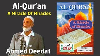 Al Qur'an - A Miracle of Miracles - Sheikh Ahmed Deedat