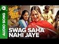 Swag Saha Nahi Jaye | Full Audio Song | Happy Phirr Bhag Jayegi | Sonakshi Sinha