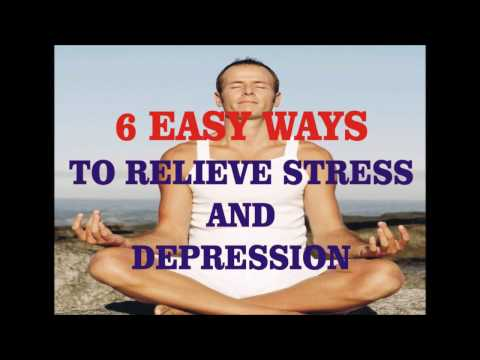 6 Easy Ways To Relieve Stress and Depression