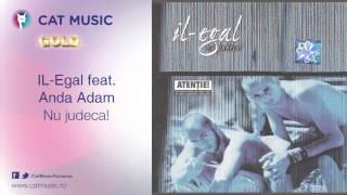Download IL-Egal feat. Anda Adam - Nu judeca!