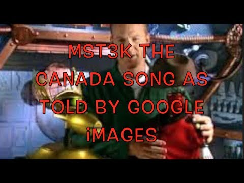 MST3K The Canada Song as told by Google Images