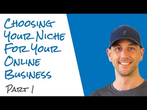 Choosing Your Niche For Your Online Business - Part 1