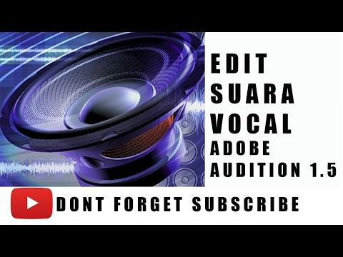 Tutorial edit suara vocal adobe audition 1.5 (baca deskripsi)