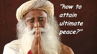 Sadhguru- How to be peaceful?