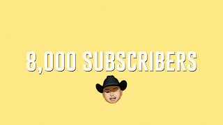 8,000 SUBSCRIBERS 🙀🎉