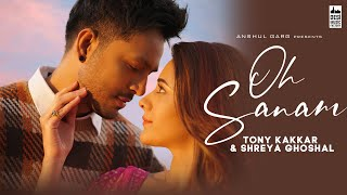 OH SANAM - Tony Kakkar \u0026 Shreya Ghoshal | Hiba Nawab | Anshul Garg | Satti Dhillon | Hindi Song 2021