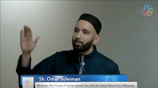 Sh. Omar Suleiman - The Hungry Prophet (pbuh) - You Will Be Asked About Your Blessings