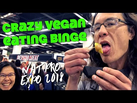 CRAZY Vegan Eating Binge at NatPro Expo West 2018