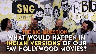 SnG: What Would Happen In Indian Versions Of Our Fav Movies? | The Big Question Season 2 Ep 3