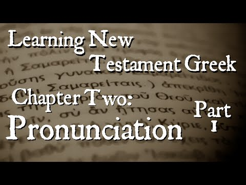 Learning New Testament Greek: Pronunciation Part 1