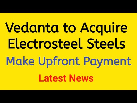 Vedanta to Acquire Electrosteel Steels Ltd - Will Make Upfront Payment to Lenders Latest News