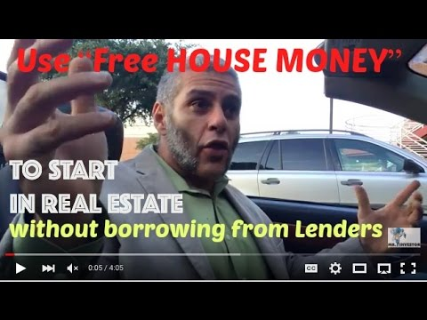 HOUSE MONEY: Use Free Money to invest in real estate without borrowing from Lenders or Credit Cards