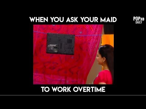 When You Ask Your Maid To Work Overtime - POPxo