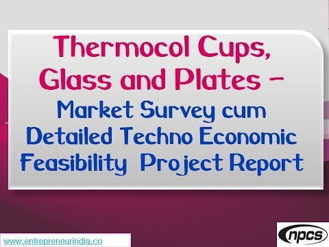 Thermocol Cups, Glass and Plates-Market Survey, Detailed Techno Economic Feasibility Project Report