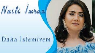 Naili Imran - Daha Istemirem