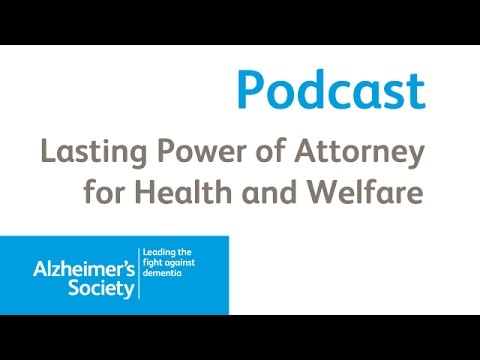 Lasting Power of Attorney for Health and Welfare - Alzheimer's Society podcast March 2016