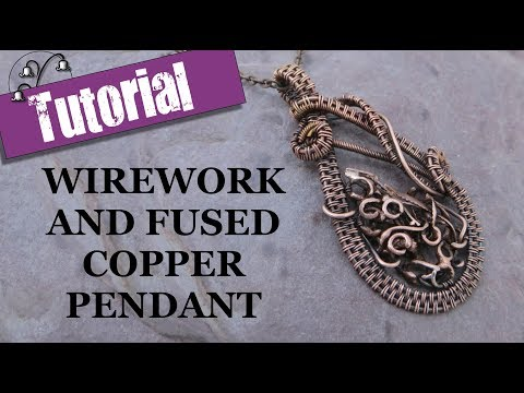 Wirework and Fused Copper Pendant - Jewellery Tutorial