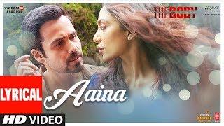 Lyrical: Aaina | The Body | Rishi K, Emraan H, Vedhika, Sobhita | Arko, Tulsi K, Aditya D
