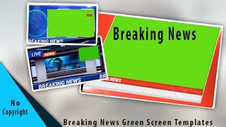 Breaking News Green Screen Templates - No Copyright
