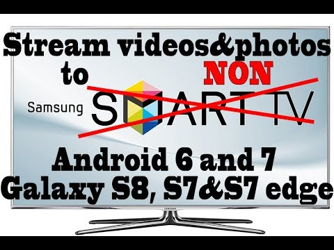 Stream to Non-Smart TV's videos and pictures on Android 6, 7 trick over Wifi Samsung S8, S7/edge
