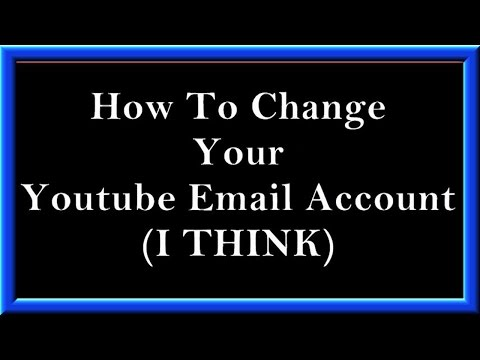How To Change Your Youtube Email Account I THINK