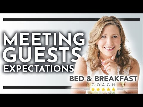 How Bed and Breakfasts, Guest Houses and Inns Can Meet Their Guests' Expectations Every Time