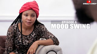MOOD SWING MAMA  - SIRBALO AND BAE ( SEASON 2 EPISODE 6 )