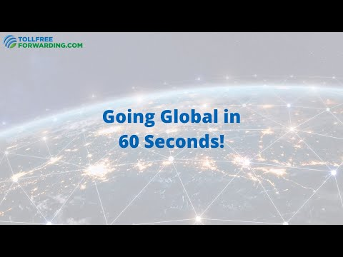 How to Go Global in 60 Seconds | TollFreeForwarding.com