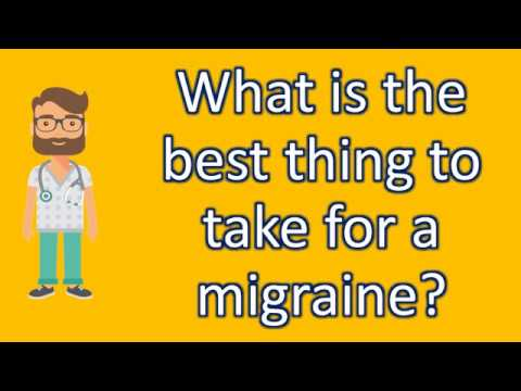 What is the best thing to take for a migraine ? | Top Health FAQ Channel