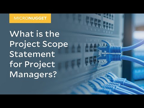 MicroNugget: Project Scope Statement for Project Managers