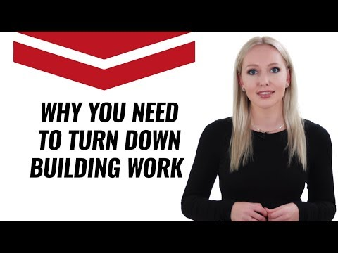 Why You Need To Turn Down Building Work