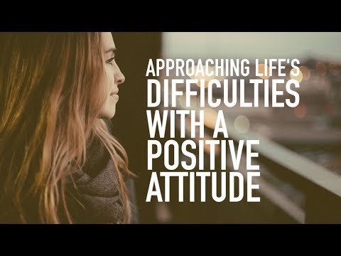 Approaching Life's Difficulties with a Positive Attitude