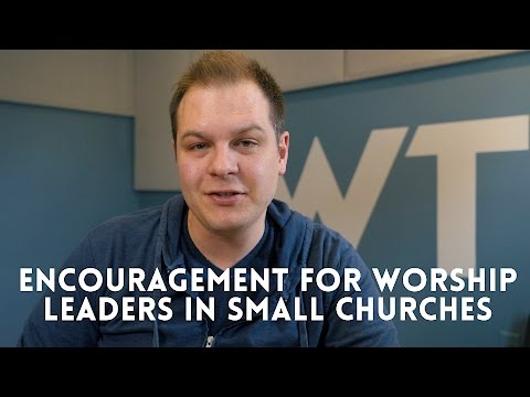 Encouragement for worship leaders in small churches
