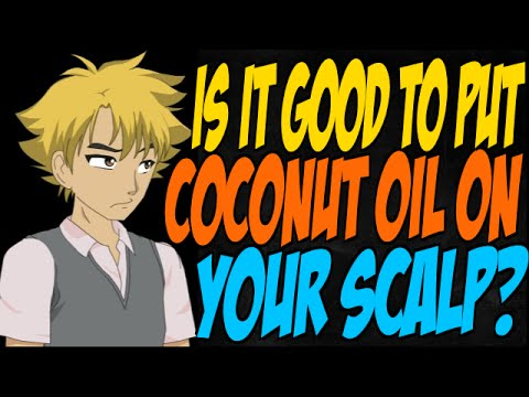 Is it Good to Put Coconut Oil on Your Scalp?