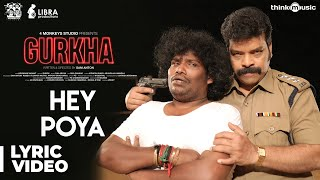 Gurkha | Hey Poya Song Lyric Video | Yogi Babu, Elyssa Erhardt | Raj Aryan | Sam Anton