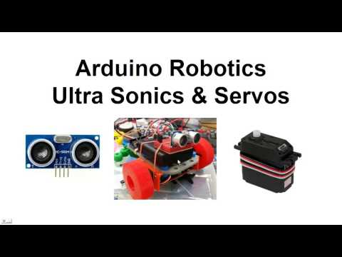 Arduino Robotics Ultra Sonics and Servos