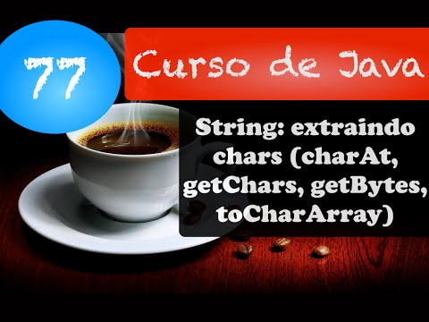 Curso de Java #77: String: extraindo chars (charAt, getChars, getBytes, toCharArray)