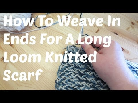 Weave In Ends For A Long Loom Knitted Scarf