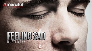 Feeling Sad - By Mufti Menk (Full Length)