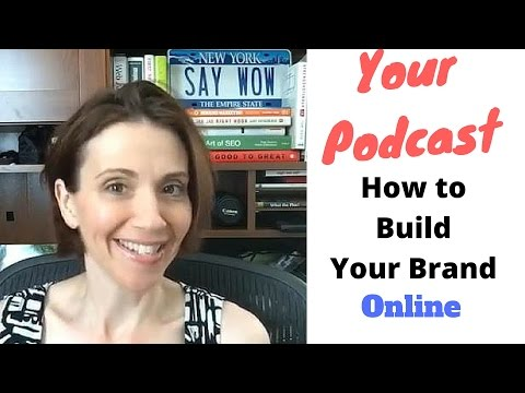 Your Podcast: How to Build Your Online Brand