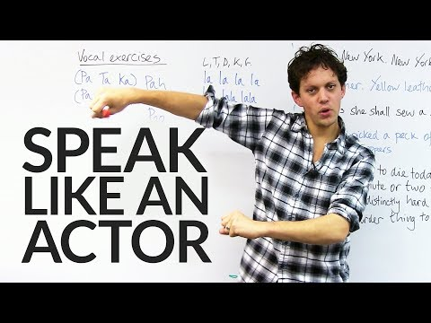 Speak as clearly as an actor