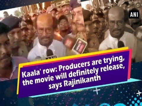 'Kaala' row: Producers are trying, the movie will definitely release, says Rajinikanth