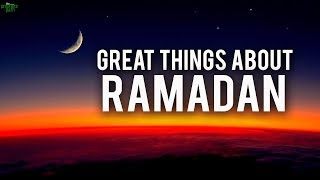 THE GREAT THINGS ABOUT RAMADAN