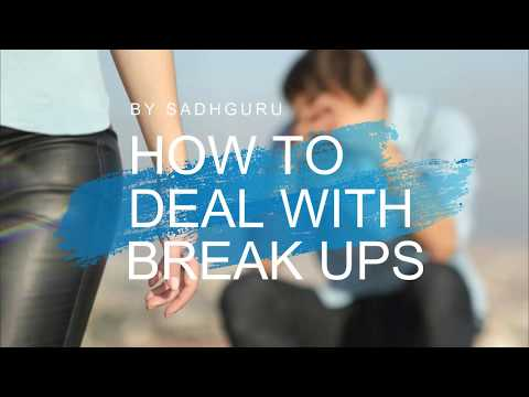 How to deal with break up - Sadhguru