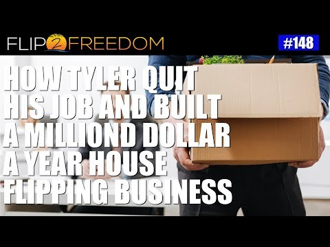How Tyler Quit His Job and Built a Million Dollar A Year House Flipping Business
